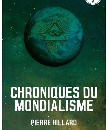 Chroniques du mondialisme (édition augmentée) - Pierre Hillard