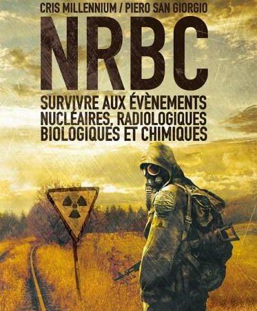 NRBC : Survivre aux évènements nucléaires, radiologiques, biologiques et chimiques -  Chris Millennium & Piero San Giorgio